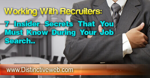 Working with Recruiters - 7 Insider Secrets that You Must Know During Your Job Search