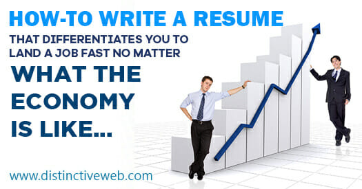 How-to Write a Resume that Differentiates You to Land a Job Fast No Matter What the Economy is Like