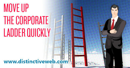Move Up the Corporate Ladder Quickly